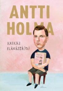 Antti Holma: Kaikki elämästä(ni)