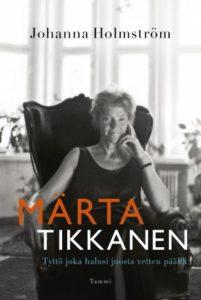 Johanna Holmström: Märta Tikkanen – Tyttö joka halusi juosta vetten päällä